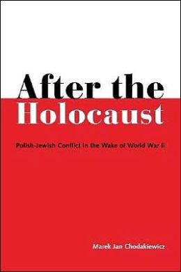 After the Holocaust: Polish-Jewish Conflict in the Wake of World War 11