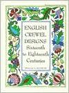 English Crewel Designs: Sixteenth To Eighteenth Centuries