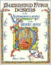 Illuminated Letter Designs in the Historiated Styles of the Middle Ages