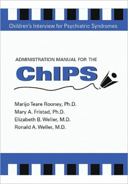 Administration Manual for the Children's Interview for Psychiatric Syndromes (ChIPS & P-ChIPS)