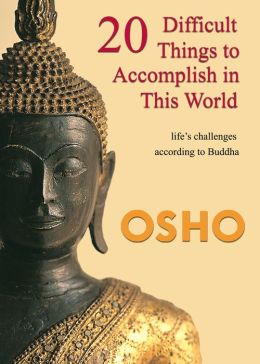 20 Difficult Things to Accomplish in this World: life's challenges according to Buddha