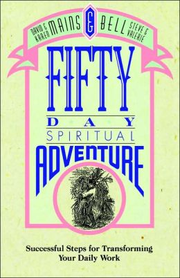 Fifty Day Spiritual Adventure: Successful Steps for Transforming Your Daily Work
