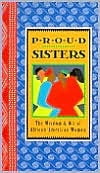 Proud Sisters: The Wisdom and Wit of African-American Women