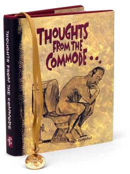 Thoughts from the Commode Mini Gift Book: Inspiring and Moving Thoughts from the Bathroom