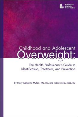 Childhood and Adolescent Overweight: The Health Professional's Guide to Identification, Treatment and Prevention