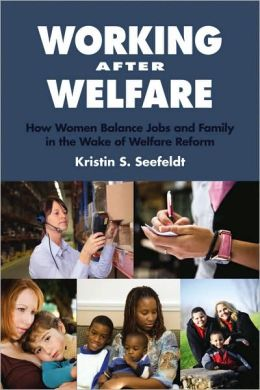 Working after Welfare: How Women Balance Jobs and Family in the Wake of Welfare Reform