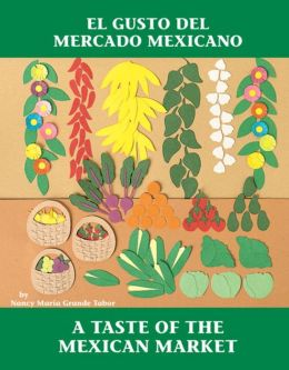 El Gusto Del Mercado Mexicano (Taste of the Mexican Market)