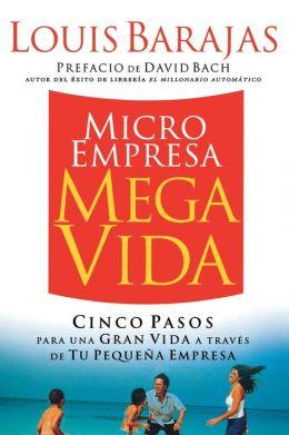 Microempresa, Megavida: Cinco pasos para una gran vida a traves de tu pequena empresa