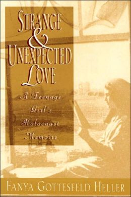 Strange and Unexpected Love: A Teenage Girl's Holocaust Memoirs