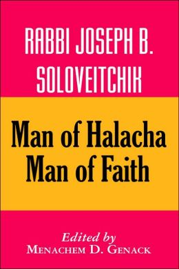 Rabbi Joseph B. Soloveitchik: Man of Halakha, Man of Faith