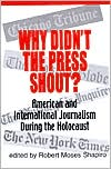 Why Didn't the Press Shout? American International Journalism during the Holocaust
