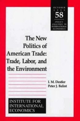 The New Politics of American Trade: Trade, Labor and the Environment