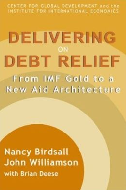 Delivering on Debt Relief: From IMF Gold to a New Aid Architecture