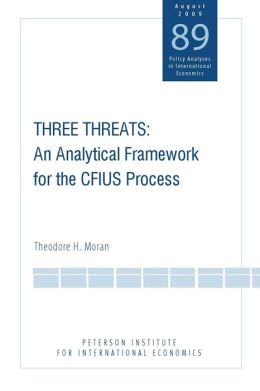 Three Threats: An Analytical Framework for the CFIUS Process