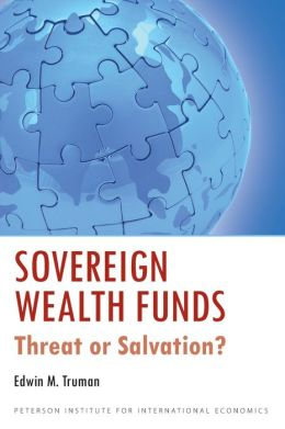 Sovereign Wealth Funds: Threat or Salvation?