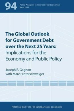 The Global Outlook for Government Debt over the Next 25 Years: Implications for the Economy and Public Policy: Policy Analyses in International Economics 94