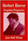 Herbert Hoover: Forgotten Progressive