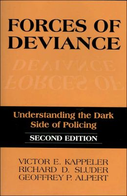 Forces of Deviance: Understanding the Dark Side of Policing