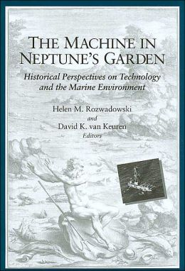 The Machine in Neptune's Garden: Historical Perspectives on Technology and the Marine Environment