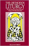 The Orthodox Liturgy: The Development of the Eucharistic Liturgy in the Byzantine Rite