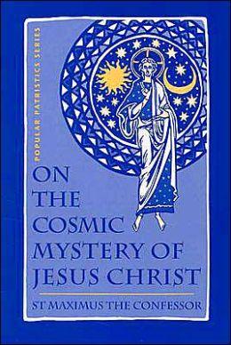 On the Cosmic Mystery of Jesus Christ: St. Maximus the Confessor (Popular Patristics Series)