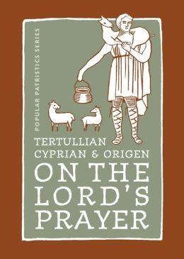 Tertullian, Cyprian, and Origen on the Lord's Prayer