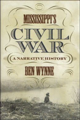 Mississippi's Civil War: A Narrative History