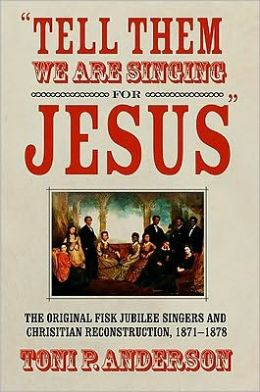 Tell Them We Are Singing for Jesus: The Original Fisk Jubilee Singers and Christian Reconstruction, 1871-