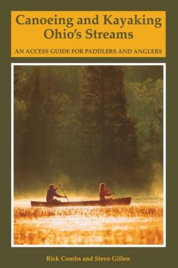 Canoeing and Kayaking Ohio's Streams: An Access Guide for Paddlers and Anglers