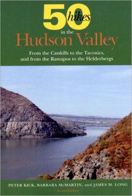 50 Hikes in the Hudson Valley: From the Catskills to the Taconics, and from the Ramapos to the Helderbergs