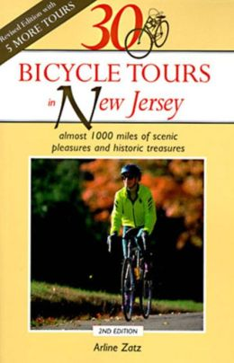 30 Bicycle Tours in New Jersey: Almost 1000 Miles of Scenic Pleasures and Historic Treasures