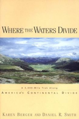 Where the Waters Divide: A 3,000-Mile Trek along America's Continental Divide