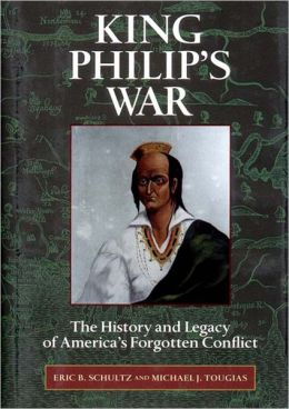 King Philip's Indian War: The History and Legacy of America's Forgotten Conflict