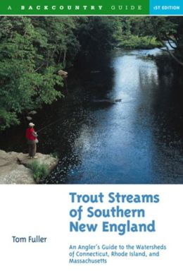 Trout Streams of Southern New England: An Angler's Guide to the Watersheds of Connecticut, Rhode Island, and Massachusetts