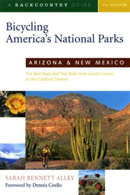 Bicycling America's National Parks: Arizona and New Mexico, The Best Road and Trail Rides from the Grand Canyon to Carlsbad Caverns