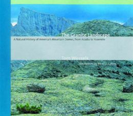 Granite Landscape: A Natural History of America's Mountain Domes, from Acadia to Yosemite
