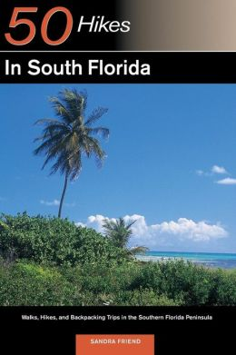 50 Hikes in South Florida: Walks, Hikes, and Backpacking Trips in the Southern Florida Peninsula