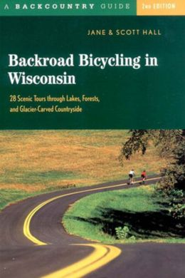 Backroad Bicycling in Wisconsin: 28 Scenic Tours Through Lakes, Forests, and Glacier-Carved Countryside