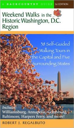 Weekend Walks in the Historic Washington D.C. Region: 38 Self-Guided Walking Tours in the Capital and Five Surrounding States