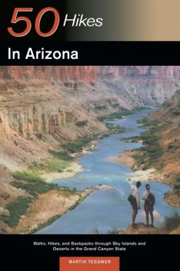 50 Hikes in Arizona: Walks, Hikes, and Backpacks through Sky Islands and Deserts in the Grand Canyon State