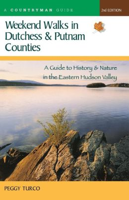 Weekend Walks in Dutchess and Putnam Counties: A Guide to History and Nature in the Eastern Hudson Valley
