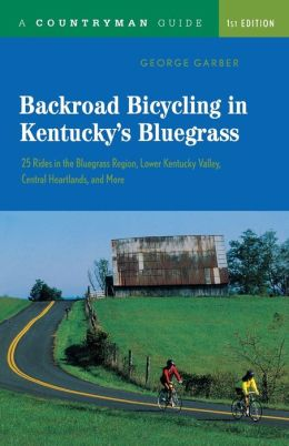 Backroad Bicycling in Kentucky's Bluegrass: 25 Rides in the Bluegrass Region, Lower Kentucky Valley, Central Heartlands, and More (Countryman Guide Series)