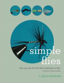 Simple Flies: Flies You Can Tie with Three Materials or Less (Exclusive of Hook and Thread)