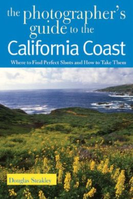 Photographer's Guide to the California Coast: Where to Find Perfect Shots and How to Take Them