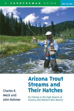 Arizona Trout Streams and Their Hatches: Fly Fishing in the High Deserts of Arizona and Western New Mexico