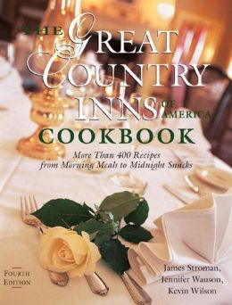 Great Country Inns of America Cookbook: More Than 400 Recipes from Morning Meals to Midnight Snacks, Fourth Edition