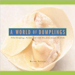 World of Dumplings: Filled Dumplings, Pockets & Little Pies from around the Globe