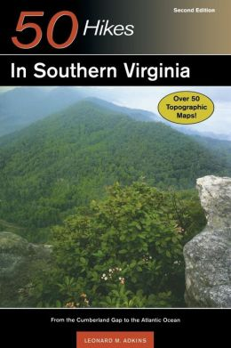 50 Hikes in Southern Virginia: From the Cumberland Gap to the Atlantic Ocean, Second Edition