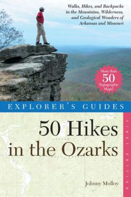 Explorer's Guide 50 Hikes in the Ozarks: Walks, Hikes, and Backpacks in the Mountains, Wildernesses and Geological Wonders of Arkansas and Missouri