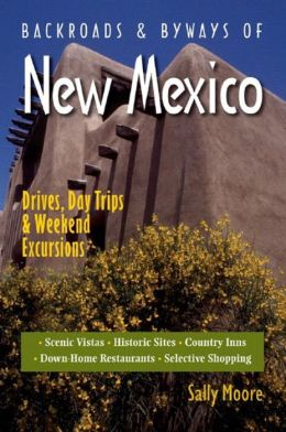 Backroads and Byways of New Mexico: Drives, Day Trips & Weekend Excursions